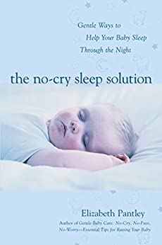 The No-Cry Sleep Solution: Gentle Ways to Help Your Baby Sleep Through the Night: Foreword by William Sears, M.D. by [Pantley, Elizabeth]
