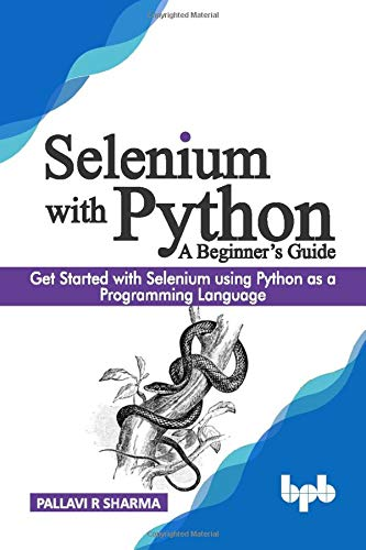 Selenium with Python - A Beginner's Guide: Get started with Selenium using Python as a programming language