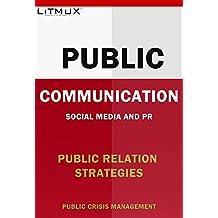 Public Communication: Public Relations Strategies, Social Media And PR, Public Crisis Management