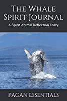 The Whale Spirit Journal: A Spirit Animal Reflection Diary