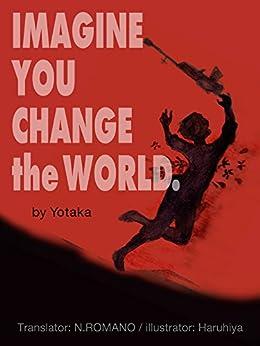 [よたか, yotaka]のIMAGINE YOU CHANGE the WORLD (English Edition)