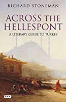 Across the Hellespont: A Literary Guide to Turkey (Tauris Parke Paperbacks)