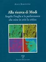 Alla Ricerca Di Modi: Angelo Froglia E La Performance Che Mise in Crisi La Critica (Libro verita)