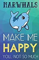 Narwhals Make Me Happy You Not So Much: Funny Cute Journal and Notebook for Boys Girls Men and Women of All Ages. Lined Paper Note Book.