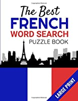 The Best French Word Search Puzzle Book: 40 Challenging Word Searches to Learn French during Summer, Vacations & Free Times