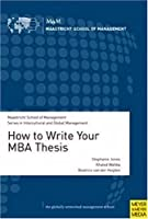 How to Write Your MBA Thesis: A Comprehensive Guide for All Master's Students Required to Write a Research-based Thesis or Dissertation (Maastricht School of Management/Series in Intercultural and Global Management)