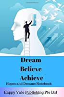 Dream Believe Achieve: Hopes and Dreams Notebook