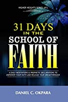 31 Days in the School of Faith: A Daily Meditations & Prophetic Declarations to Empower Your Faith and Release Your Breakthrough (Higher Heights)