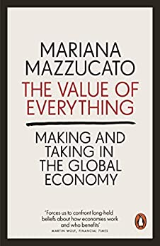 The Value of Everything: Making and Taking in the Global Economy by [Mazzucato, Mariana]