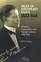 Tales of the Southeast Asia's Jazz Age: Filipinos, Indonesians and Popular Culture 1920-1936