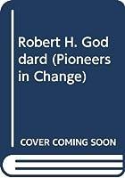 Robert H. Goddard (Pioneers in Change)