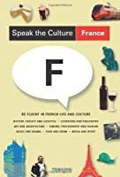 Speak the Culture France: Be Fluent in French Life and Culture