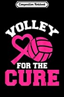 Composition Notebook: Volley For The Cure Breast Cancer Awareness Volleyball Lover  Journal/Notebook Blank Lined Ruled 6x9 100 Pages