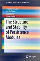 The Structure and Stability of Persistence Modules (SpringerBriefs in Mathematics)