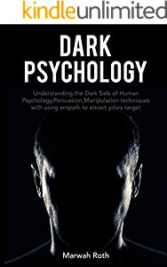 Dark psychology: Understanding the Dark Side of Human Psychology, Persuasion, Manipulation techniques with using empath to attract yours target (English Edition)