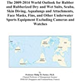 The 2009-2014 World Outlook for Rubber and Rubberized Dry and Wet Suits, Scuba, Skin Diving, Aqualungs and Attachments, Face Masks, Fins, and Other Underwater Sports Equipment Excluding Cameras and Watches