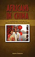 Africans in China: A Sociocultural Study and Its Implications on Africa-China Relations