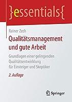 Qualitaetsmanagement und gute Arbeit: Grundlagen einer gelingenden Qualitaetsentwicklung fuer Einsteiger und Skeptiker (essentials)