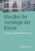 Klassiker der Soziologie der Kuenste: Prominente und bedeutende Ansaetze (Kunst und Gesellschaft)