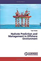 Hydrate Prediction and Management in Offshore Environment