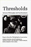 Thresholds Between Philosophy and Psychoanalysis: Papers from the Philadelphia Association