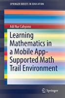 Learning Mathematics in a Mobile App-Supported Math Trail Environment (SpringerBriefs in Education)