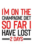 I'm on the Champagne Diet so far I have lost 2 days: 110 Pages 6x9 Inch