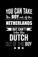 Can take Boy out of the Netherlands but can't take the Dutch out of this boy Pride Proud Patriotic 120 pages 6 x 9 Notebook: Blank Journal for those Patriotic about their country of origin