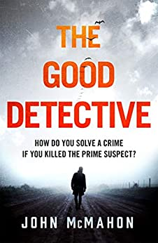 The Good Detective: the 'pretty much perfect' US crime debut that is gripping readers everywhere by [McMahon, John]
