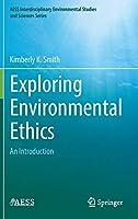 Exploring Environmental Ethics: An Introduction (AESS Interdisciplinary Environmental Studies and Sciences Series)