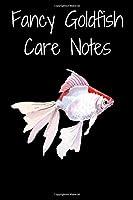 Fancy Goldfish Care Notes: Customized Aquarium Goldfish Record Keeping Journal Notebook. Log Observations: Fish Behavior, Feeding, Temperature & Water Maintenance
