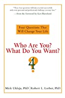 Who Are You? What Do You Want?: Four Questions That Will Change Your Life