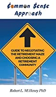 Common Sense Guide to Negotiating the Retirement Maze and Choosing a Retirement Communit