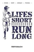 Lifes short run long Notizbuch: Punkteraster Notizbuch fuer Fitness-begeisterte und Fans des Koerperkults