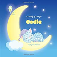 A Lullaby of Love for Codie: Personalized Book & Bedtime Story with Gratitude Poems (Bedtime Stories for Kids, Personalized Books for Kids, Thankful Poems)