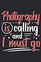 Photography Is Calling And I Must Go: Funny Cool Photographer Journal | Notebook | Workbook | Diary | Planner - 6x9 - 120 Blank Pages - Cute Gift For Photographer, Photography Lovers, Fans, Teachers
