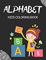 ALPHABET KIDS COLORING BOOK: Fun with Learn Alphabet A-Z Coloring & Activity Book for Toddler and Preschooler ABC Coloring Book, Good gift for kids girl