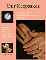 OUR KEEPSAKES:  A Picture Book of Keepsakes, Treasures, and Mementos: Residents  of Longhorn Village Share Objects They Hold on to and Cherish