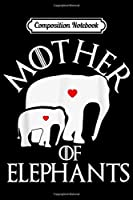 Composition Notebook: MOTHER OF ELEPHANTS Funny Playful Mammal Cute Gift  Journal/Notebook Blank Lined Ruled 6x9 100 Pages