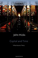 Capital And Time: A Neo-austrian Theory