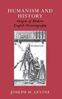 Humanism and History: Origins of Modern English Historiography