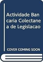 Actividade Bancária Colectânea de Legislação
