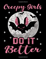 Creepy Girls do it Better: Creepy Girls do it Better Bat Gothic Witchy Halloween notebook journal 8.5x11 size 120 pages