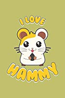 I Love Hammy: With a matte, full-color soft cover, this lined journal is the ideal size 6x9 inch, 54 pages cream colored pages . It makes an excellent gift as well.