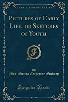Pictures of Early Life, or Sketches of Youth (Classic Reprint)