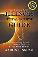 Illinois Total Eclipse Guide (LARGE PRINT): Official Commemorative 2024 Keepsake Guidebook (2024 Total Eclipse State Guide)