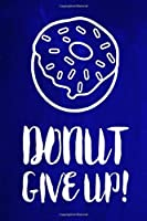 """Chalkboard Journal - Donut Give Up! (Blue): 100 page 6"""" x 9"""" Ruled Notebook: Inspirational Journal, Blank Notebook, Blank Journal, Lined Notebook, Blank Diary (Chalkboard Notebook Journals-Donut)"""