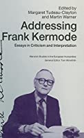 Addressing Frank Kermode: Essays in Criticism and Interpretation (Warwick Studies in the European Humanities)