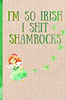Notebook: I'm so drunk I shit Shamrocks. Funny Blank Novelty Journal, Perfect as a St Patricks gift & a great alternative to a card. Lady leprechaun.