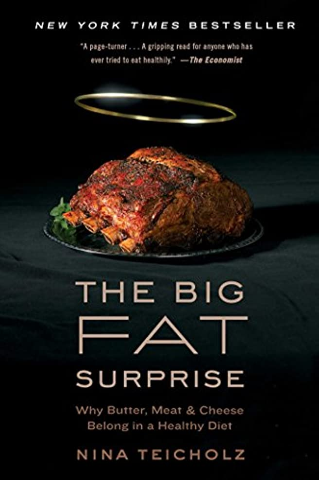 The Big Fat Surprise: Why Butter, Meat and Cheese Belong in a Healthy Diet (English Edition)